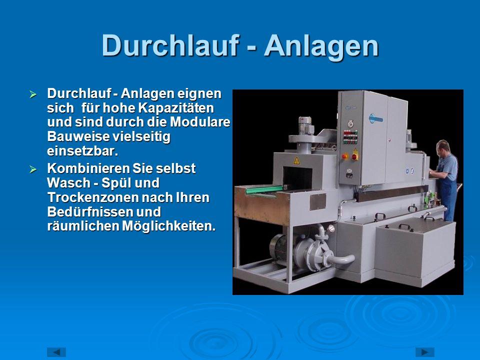 Durchlauf - Anlagen Durchlauf - Anlagen eignen sich für hohe Kapazitäten und sind durch die Modulare Bauweise vielseitig einsetzbar.