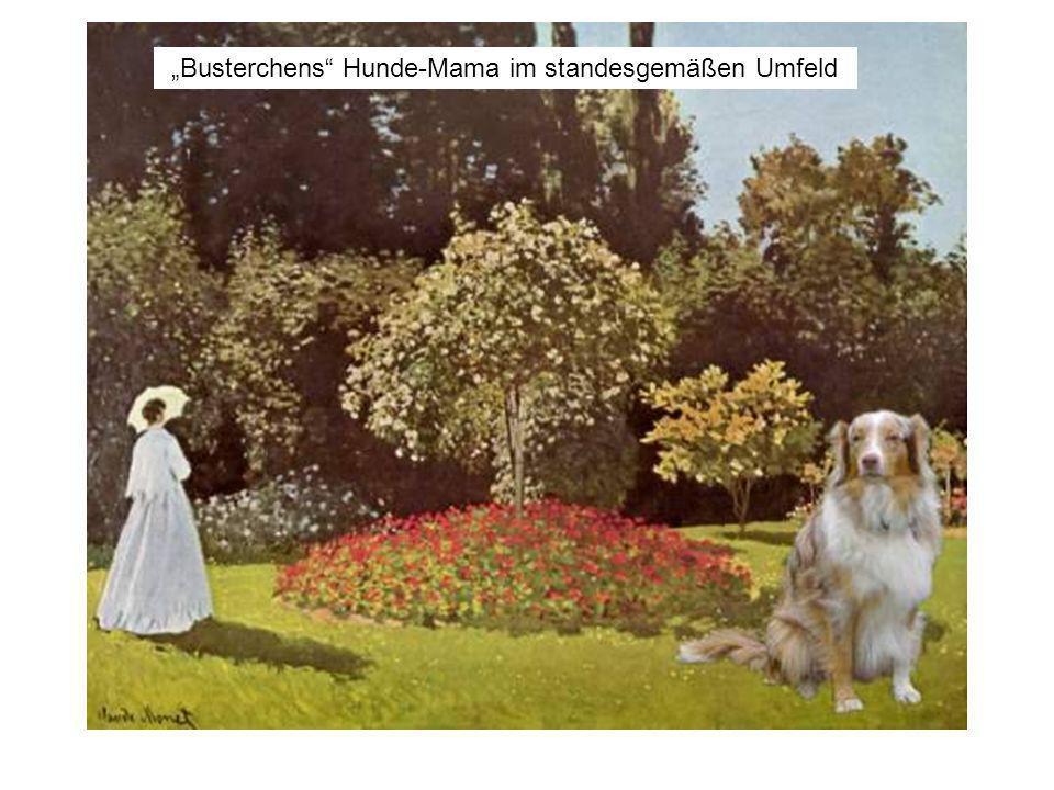 """Busterchens Hunde-Mama im standesgemäßen Umfeld"