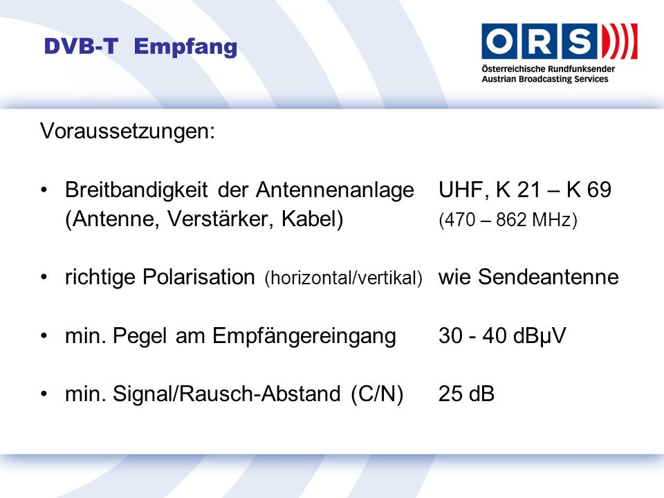 DVB-T Empfang Voraussetzungen: Breitbandigkeit der Antennenanlage UHF, K 21 – K 69. (Antenne, Verstärker, Kabel) (470 – 862 MHz)