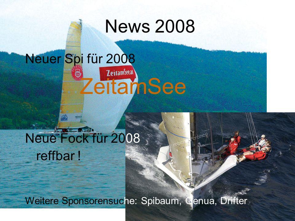 ZeitamSee News 2008 Neuer Spi für 2008 Neue Fock für 2008 reffbar !