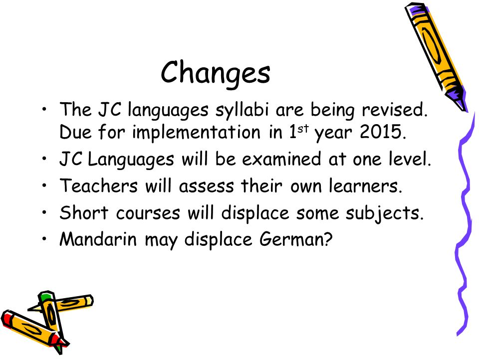ChangesThe JC languages syllabi are being revised. Due for implementation in 1st year 2015. JC Languages will be examined at one level.