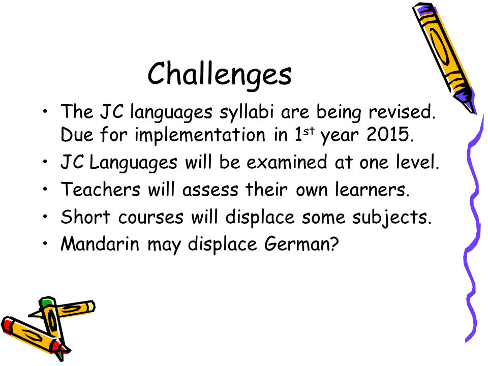 ChallengesThe JC languages syllabi are being revised. Due for implementation in 1st year 2015. JC Languages will be examined at one level.
