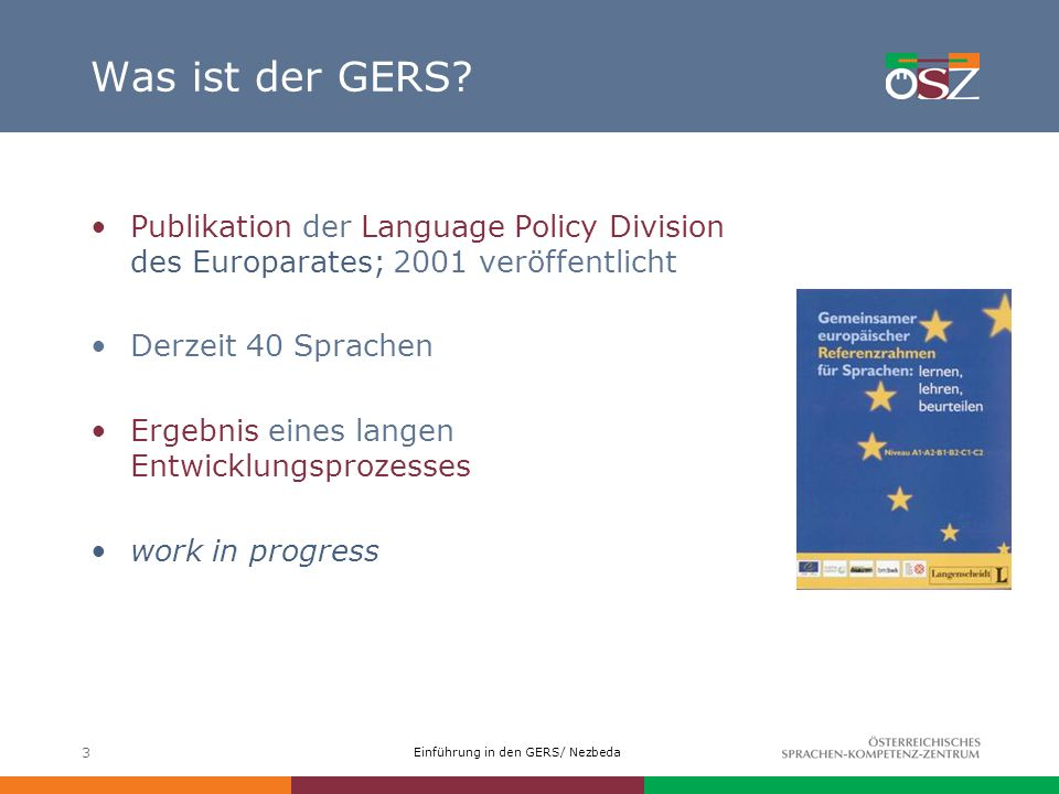 Was ist der GERS Publikation der Language Policy Division des Europarates; 2001 veröffentlicht. Derzeit 40 Sprachen.