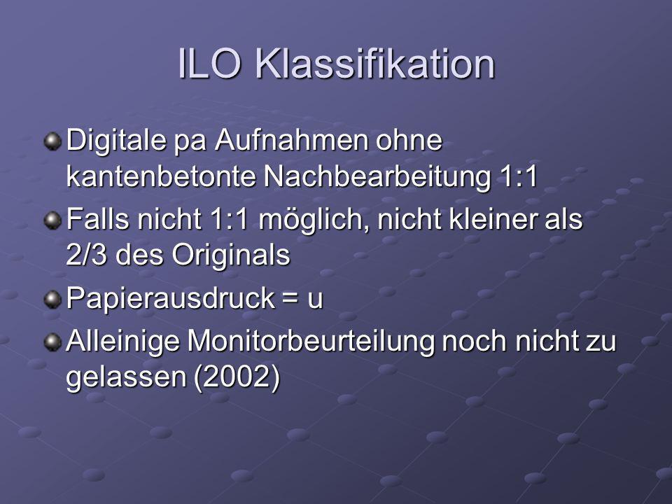 ILO Klassifikation Digitale pa Aufnahmen ohne kantenbetonte Nachbearbeitung 1:1. Falls nicht 1:1 möglich, nicht kleiner als 2/3 des Originals.