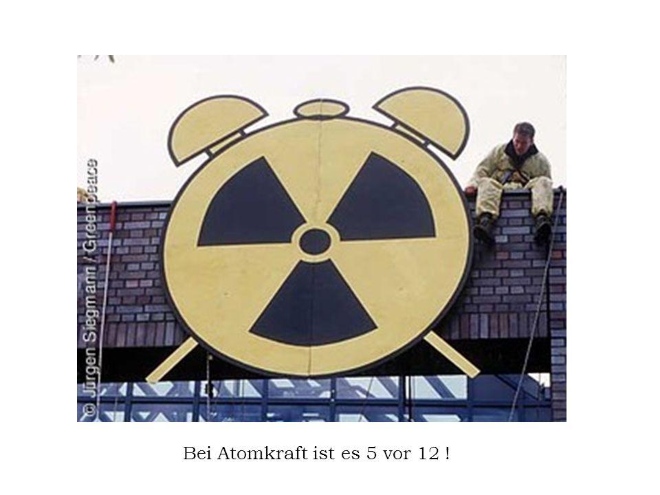 Bei Atomkraft ist es 5 vor 12 !