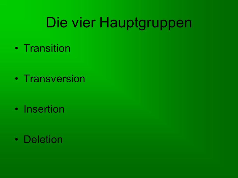 Die vier Hauptgruppen Transition Transversion Insertion Deletion