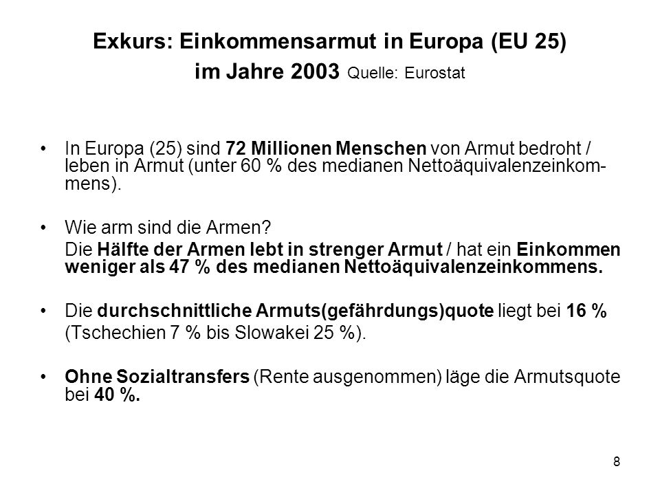 Exkurs: Einkommensarmut in Europa (EU 25) im Jahre 2003 Quelle: Eurostat