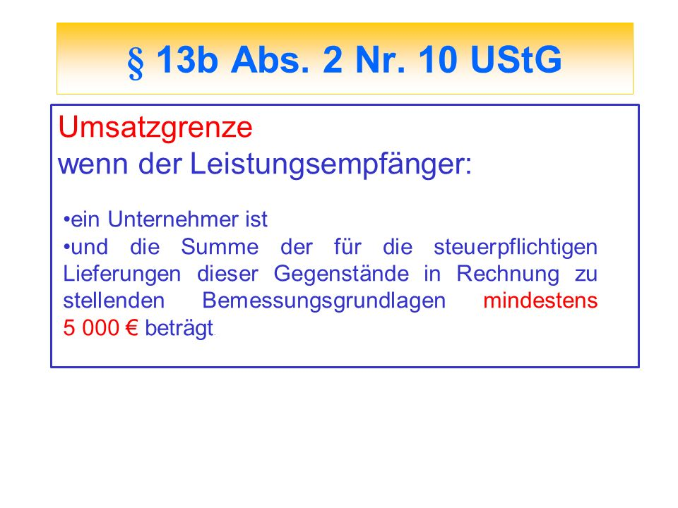 § 13b Abs. 2 Nr. 10 UStG Umsatzgrenze wenn der Leistungsempfänger: