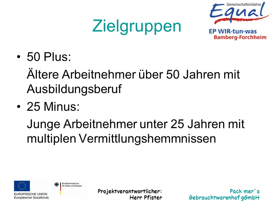 Zielgruppen 50 Plus: Ältere Arbeitnehmer über 50 Jahren mit Ausbildungsberuf. 25 Minus: