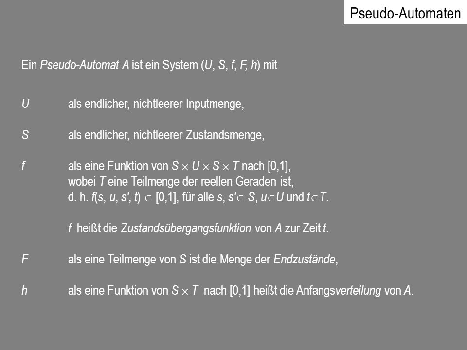 Pseudo-Automaten Ein Pseudo-Automat A ist ein System (U, S, f, F, h) mit. U als endlicher, nichtleerer Inputmenge,