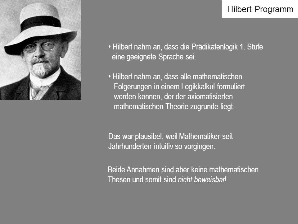 Hilbert-Programm Hilbert nahm an, dass die Prädikatenlogik 1. Stufe. eine geeignete Sprache sei. Hilbert nahm an, dass alle mathematischen.