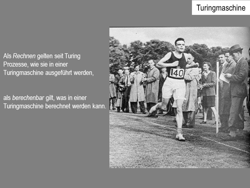Turingmaschine Als Rechnen gelten seit Turing Prozesse, wie sie in einer Turingmaschine ausgeführt werden,