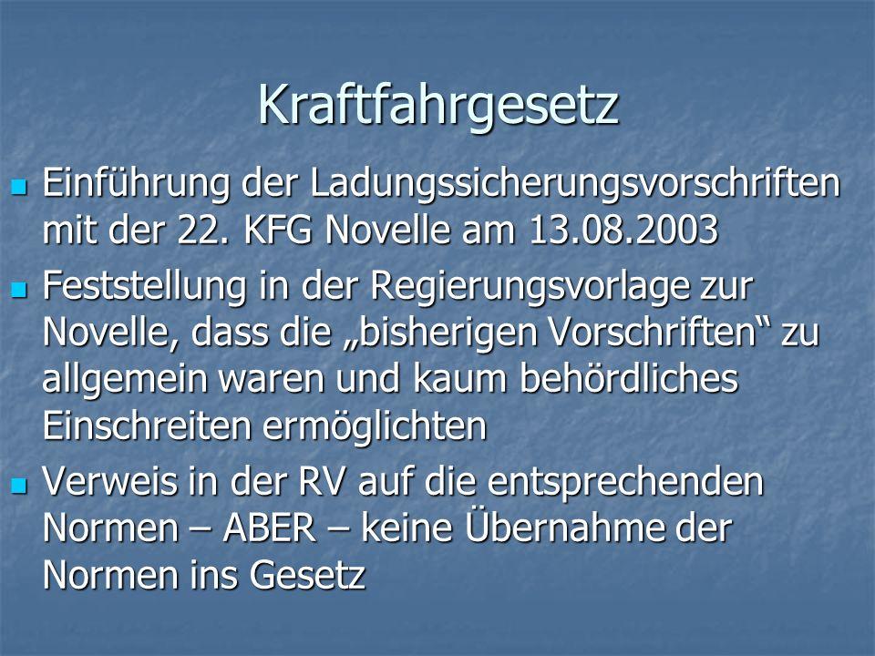 Kraftfahrgesetz Einführung der Ladungssicherungsvorschriften mit der 22. KFG Novelle am 13.08.2003.