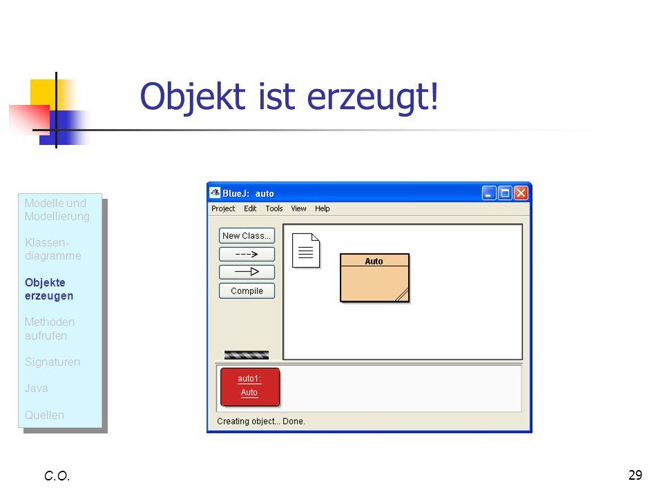 Objekt ist erzeugt! C.O. Modelle und Modellierung Klassen- diagramme