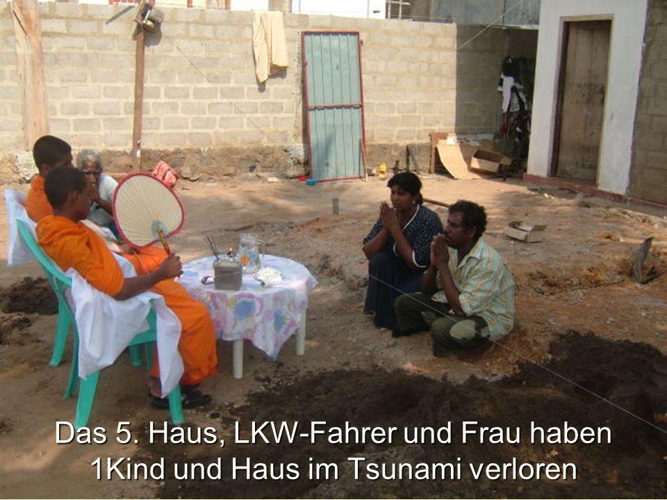 Das 5. Haus, LKW-Fahrer und Frau haben 1Kind und Haus im Tsunami verloren