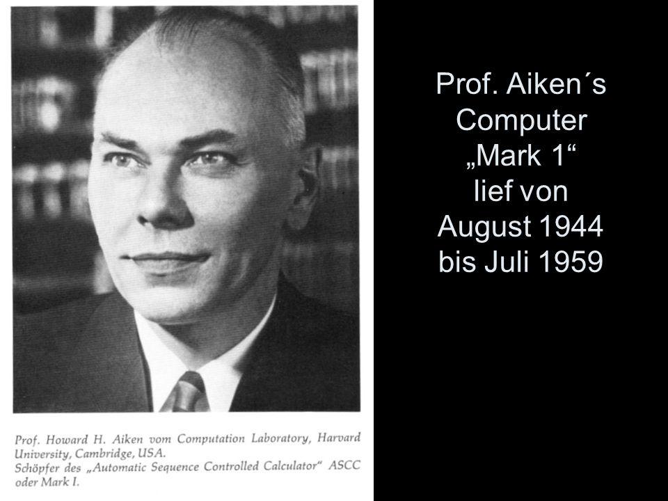 """Prof. Aiken´s Computer """"Mark 1 lief von August 1944 bis Juli 1959"""