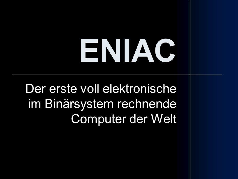ENIAC Der erste voll elektronische im Binärsystem rechnende Computer der Welt.