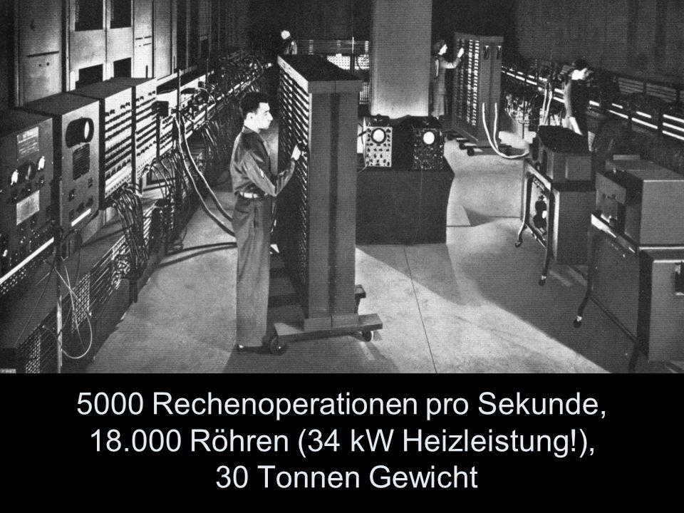 5000 Rechenoperationen pro Sekunde, 18. 000 Röhren (34 kW Heizleistung