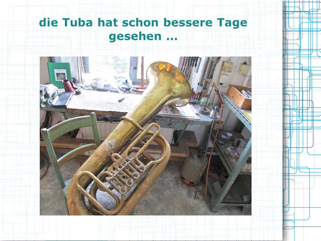 die Tuba hat schon bessere Tage gesehen ...