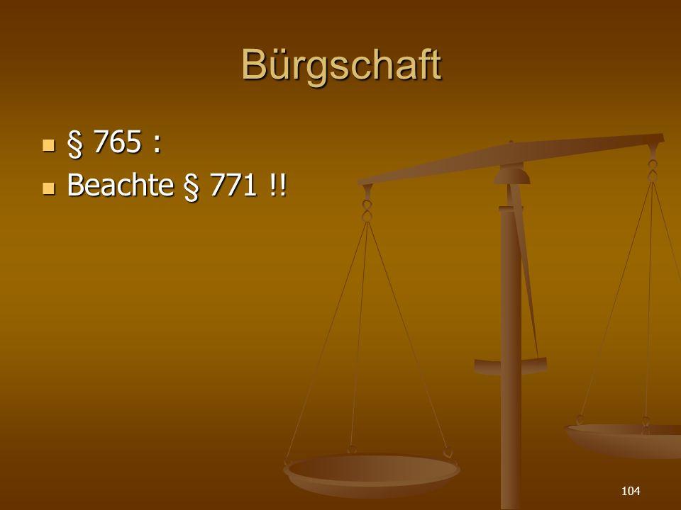 Bürgschaft § 765 : Beachte § 771 !!