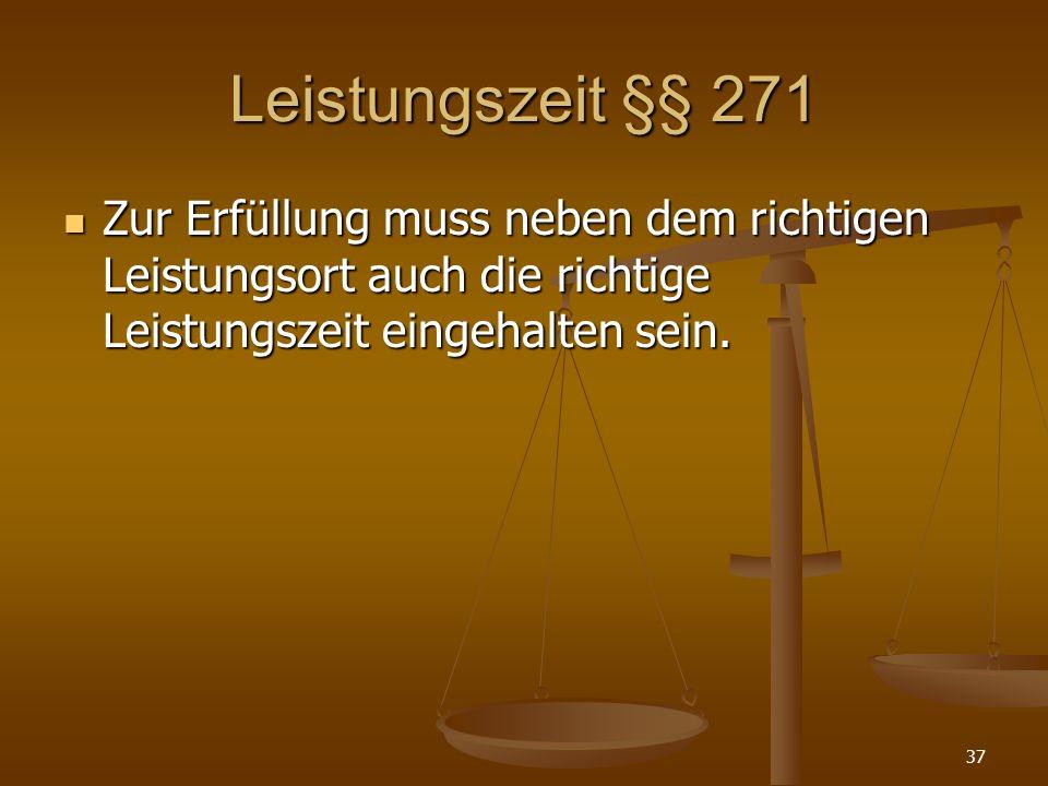 Leistungszeit §§ 271 Zur Erfüllung muss neben dem richtigen Leistungsort auch die richtige Leistungszeit eingehalten sein.