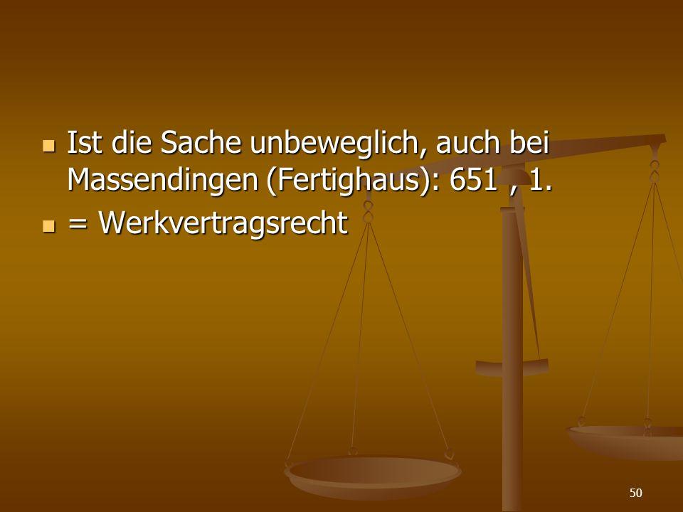 Ist die Sache unbeweglich, auch bei Massendingen (Fertighaus): 651 , 1.