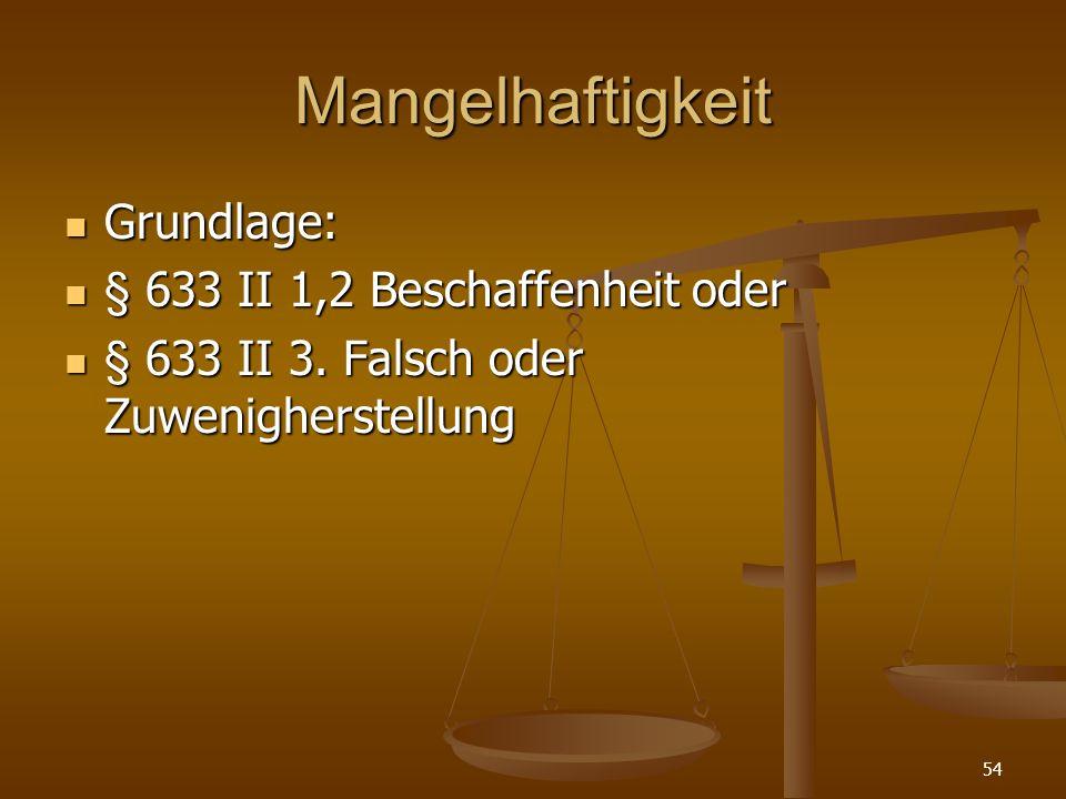 Mangelhaftigkeit Grundlage: § 633 II 1,2 Beschaffenheit oder