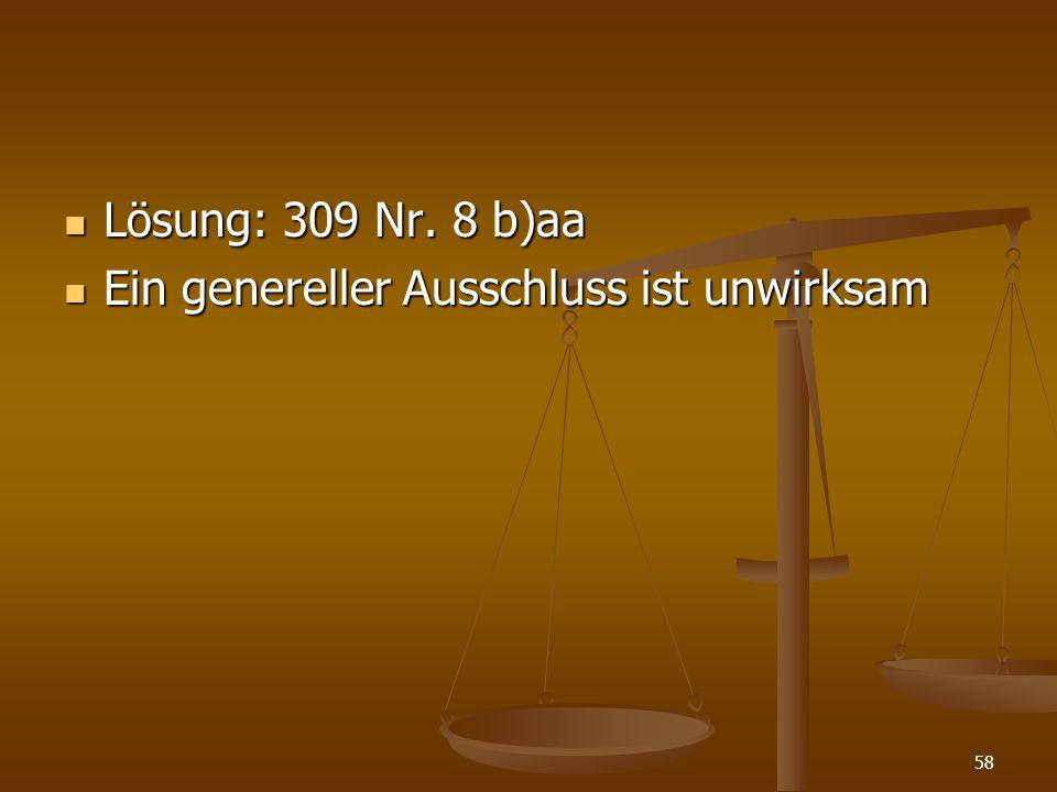 Lösung: 309 Nr. 8 b)aa Ein genereller Ausschluss ist unwirksam