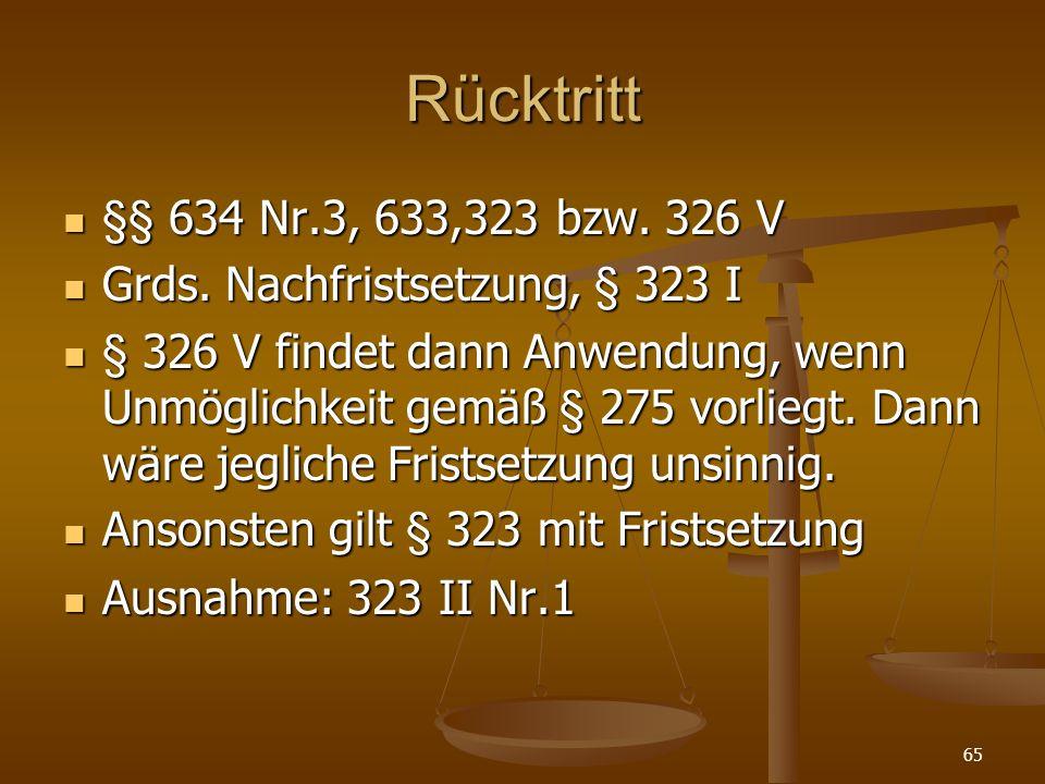 Rücktritt §§ 634 Nr.3, 633,323 bzw. 326 V. Grds. Nachfristsetzung, § 323 I.