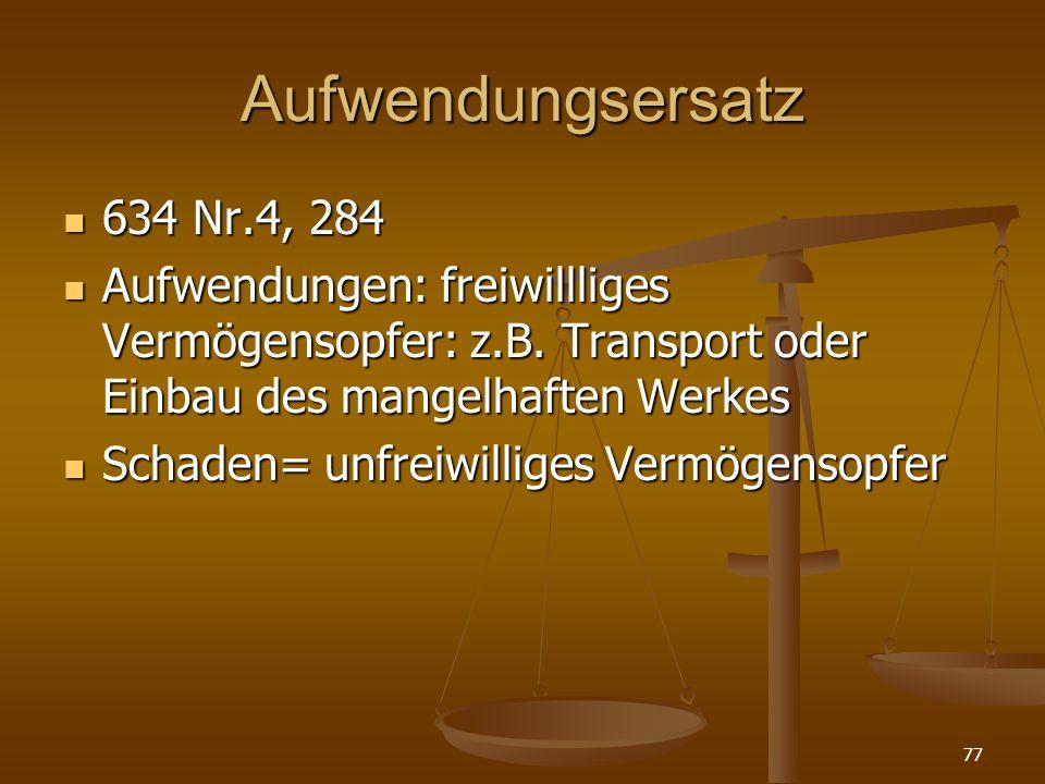 Aufwendungsersatz 634 Nr.4, 284. Aufwendungen: freiwillliges Vermögensopfer: z.B. Transport oder Einbau des mangelhaften Werkes.