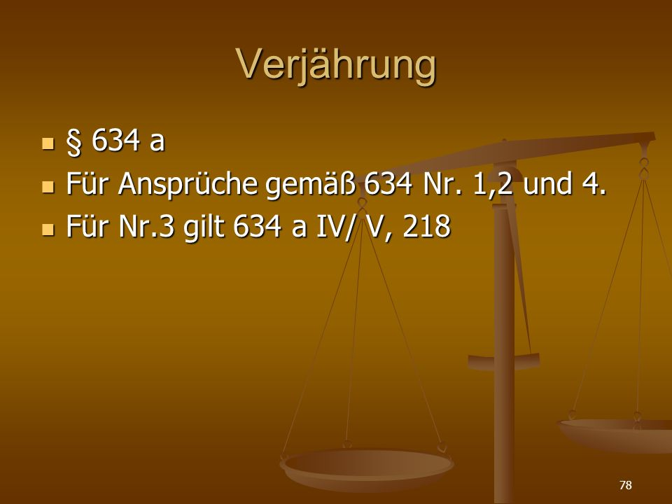 Verjährung § 634 a Für Ansprüche gemäß 634 Nr. 1,2 und 4.