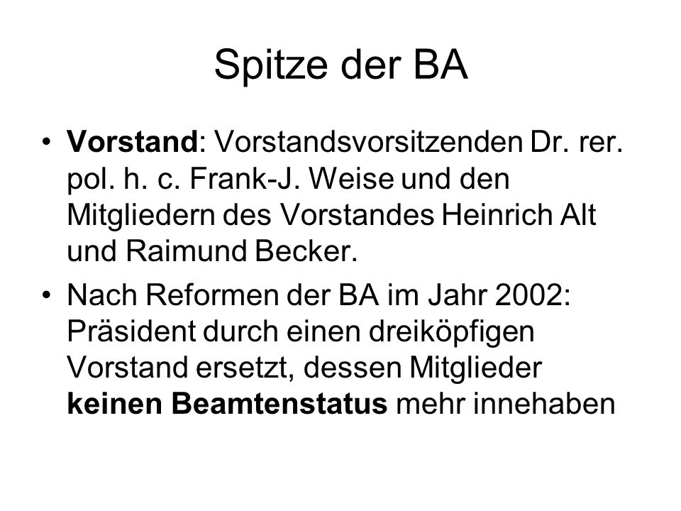 Spitze der BAVorstand: Vorstandsvorsitzenden Dr. rer. pol. h. c. Frank-J. Weise und den Mitgliedern des Vorstandes Heinrich Alt und Raimund Becker.