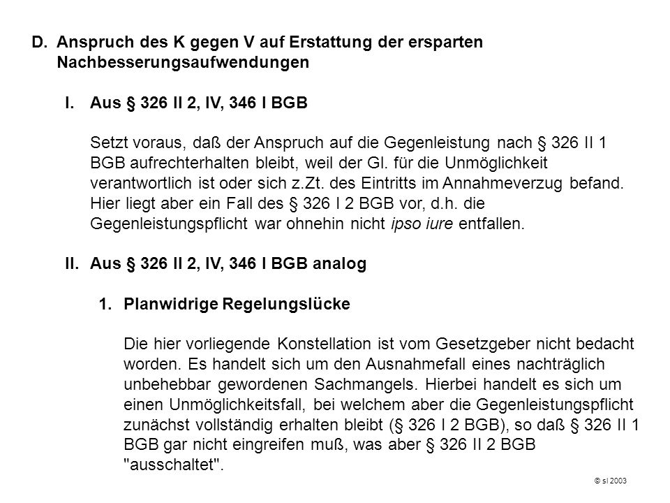 II. Aus § 326 II 2, IV, 346 I BGB analog 1. Planwidrige Regelungslücke