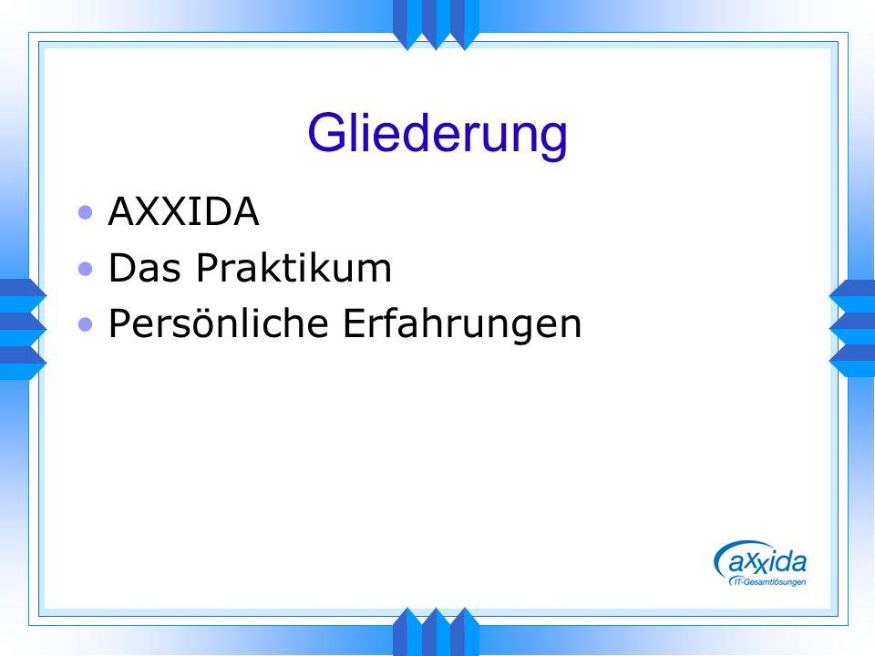 Gliederung AXXIDA Das Praktikum Persönliche Erfahrungen