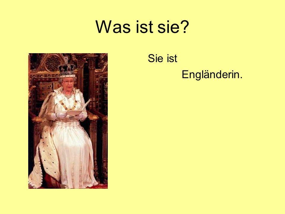 Was ist sie Sie ist Engländerin.
