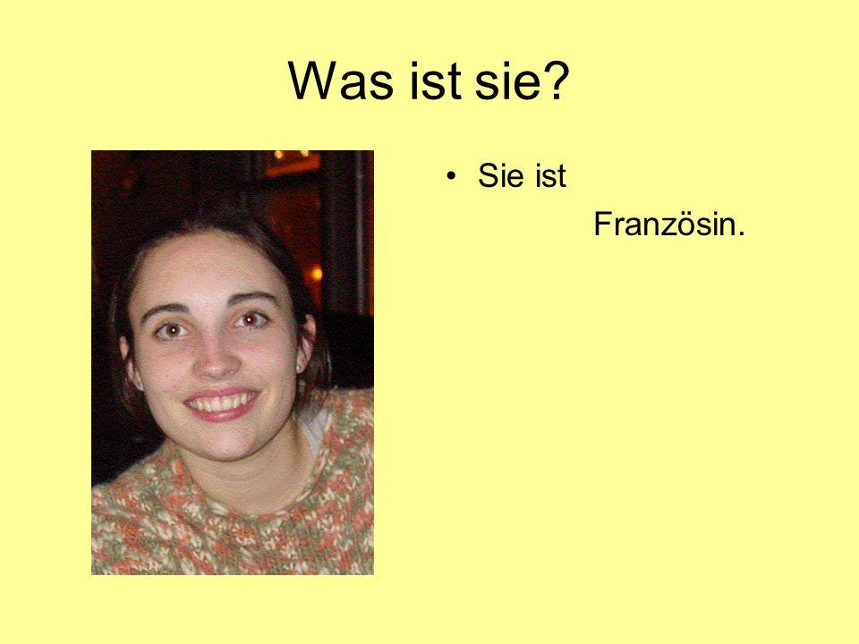 Was ist sie Sie ist Französin.