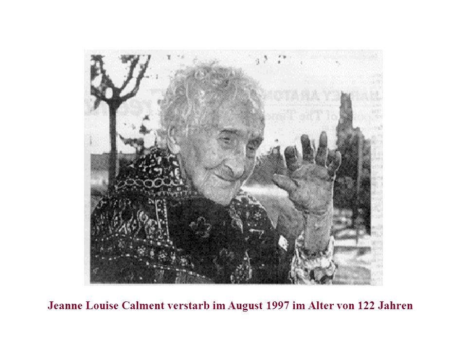 Jeanne Louise Calment verstarb im August 1997 im Alter von 122 Jahren