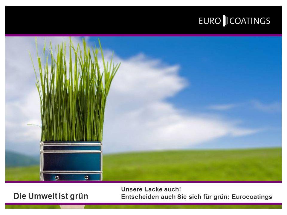 Unsere Lacke auch! Entscheiden auch Sie sich für grün: Eurocoatings