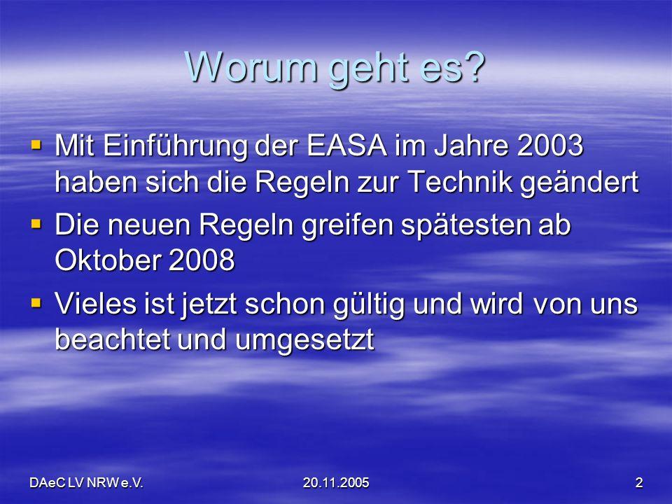 Worum geht es Mit Einführung der EASA im Jahre 2003 haben sich die Regeln zur Technik geändert. Die neuen Regeln greifen spätesten ab Oktober 2008.