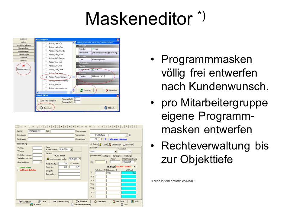Maskeneditor *) Programmmasken völlig frei entwerfen nach Kundenwunsch. pro Mitarbeitergruppe eigene Programm-masken entwerfen.