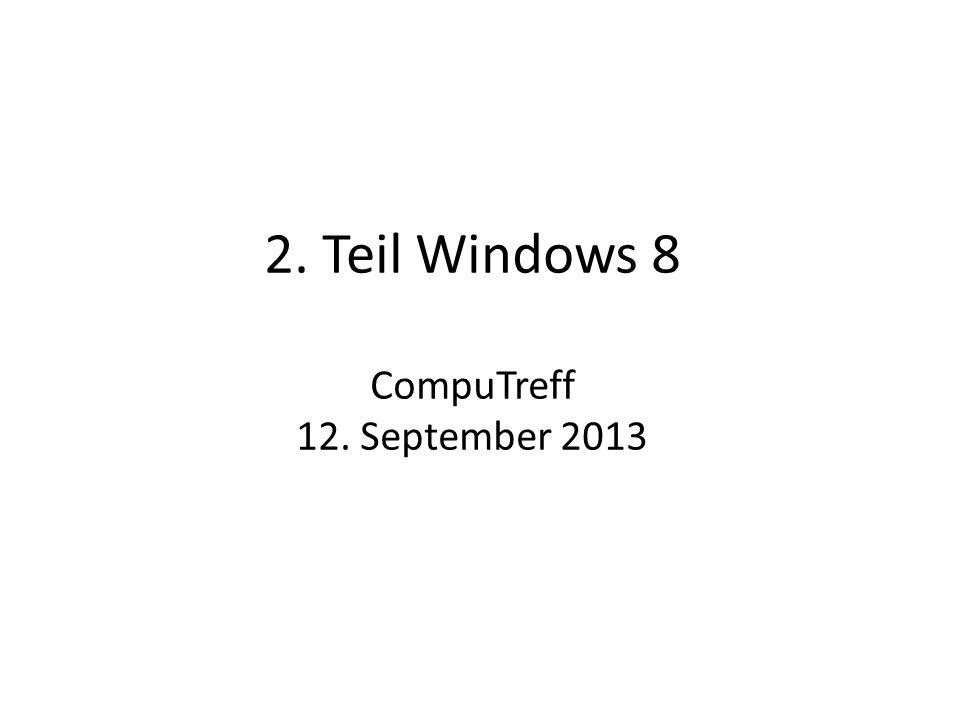 2. Teil Windows 8 CompuTreff 12. September 2013
