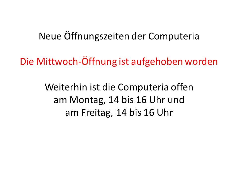 Neue Öffnungszeiten der Computeria Die Mittwoch-Öffnung ist aufgehoben worden Weiterhin ist die Computeria offen am Montag, 14 bis 16 Uhr und am Freitag, 14 bis 16 Uhr