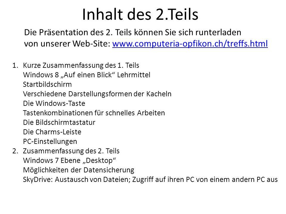 Inhalt des 2.Teils Die Präsentation des 2. Teils können Sie sich runterladen. von unserer Web-Site: www.computeria-opfikon.ch/treffs.html.