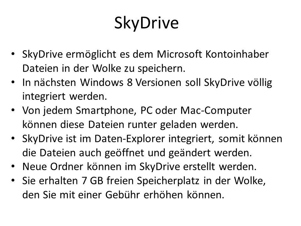 SkyDrive SkyDrive ermöglicht es dem Microsoft Kontoinhaber Dateien in der Wolke zu speichern.