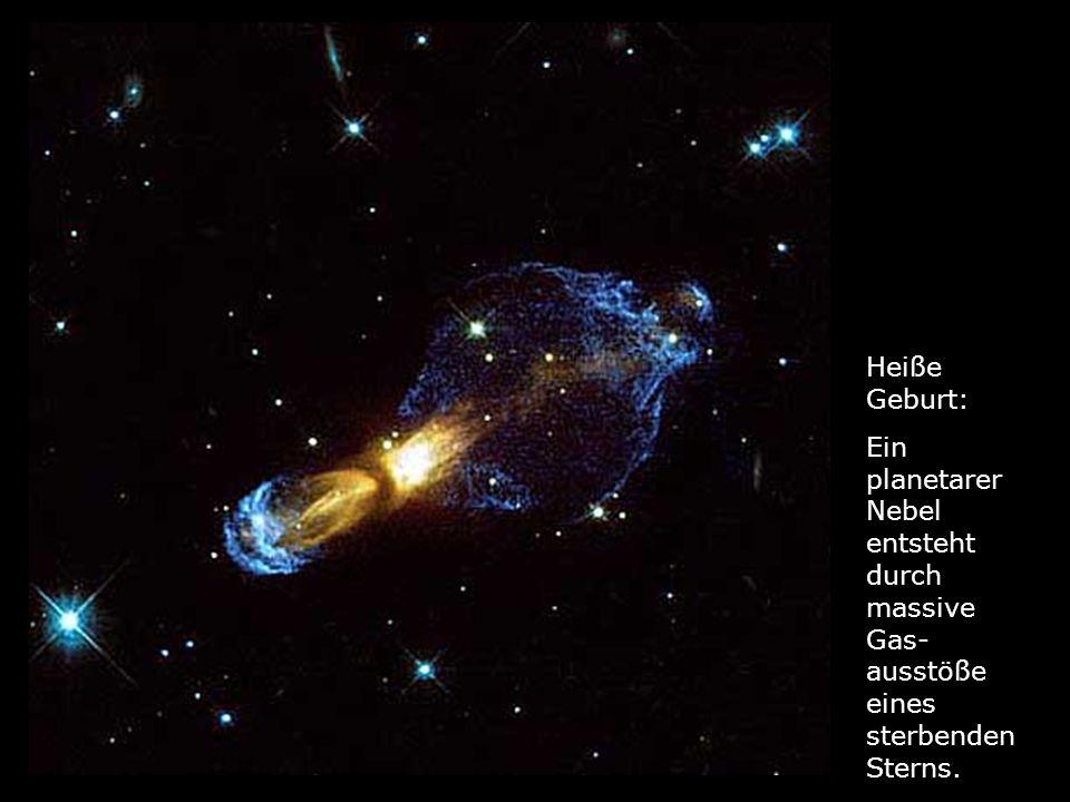 Heiße Geburt: Ein planetarer Nebel entsteht durch massive Gas-ausstöße eines sterbenden Sterns.