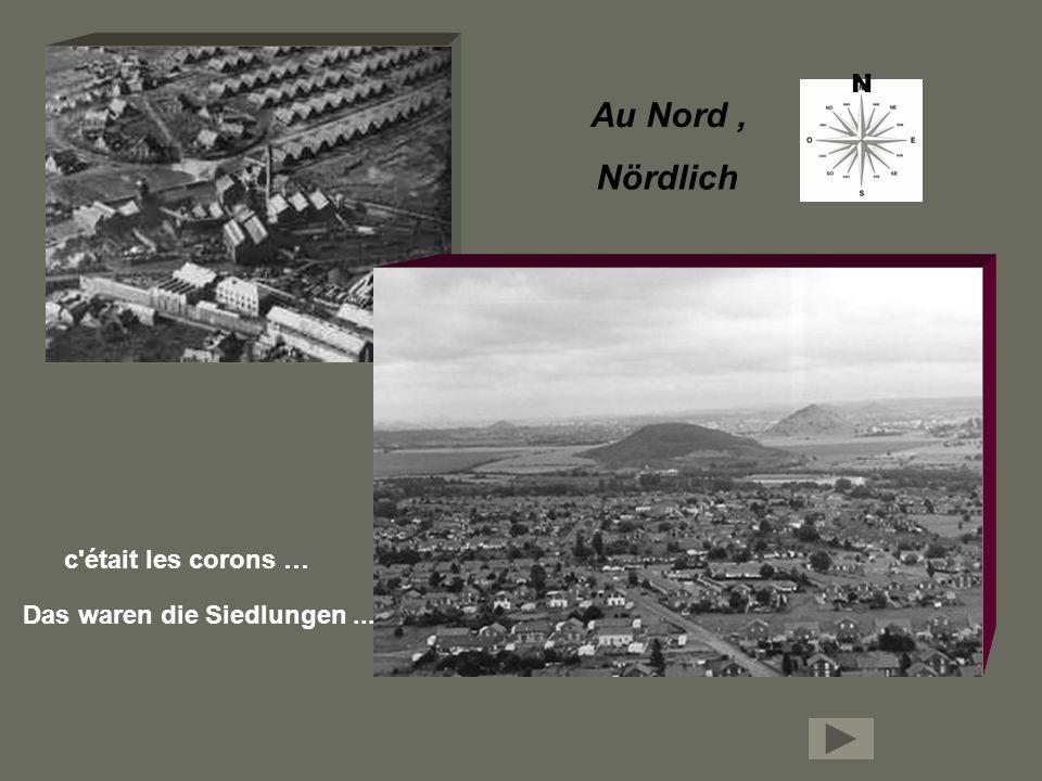 N Au Nord , Nördlich c était les corons … Das waren die Siedlungen ...