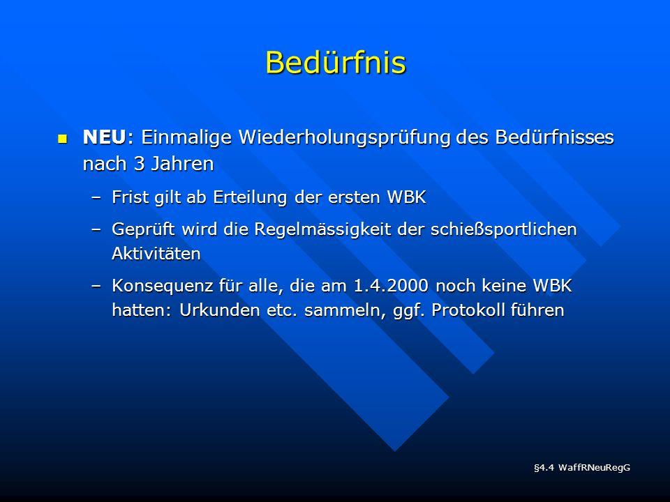 Bedürfnis NEU: Einmalige Wiederholungsprüfung des Bedürfnisses nach 3 Jahren. Frist gilt ab Erteilung der ersten WBK.