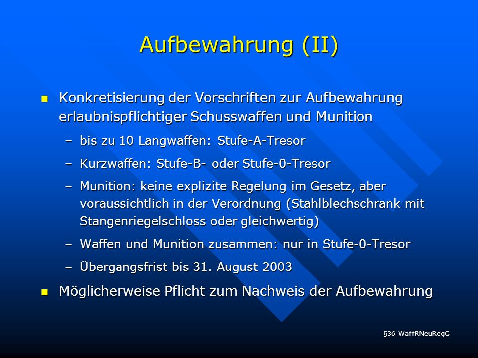 Aufbewahrung (II) Konkretisierung der Vorschriften zur Aufbewahrung erlaubnispflichtiger Schusswaffen und Munition.