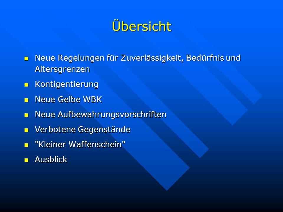 Übersicht Neue Regelungen für Zuverlässigkeit, Bedürfnis und Altersgrenzen. Kontigentierung. Neue Gelbe WBK.