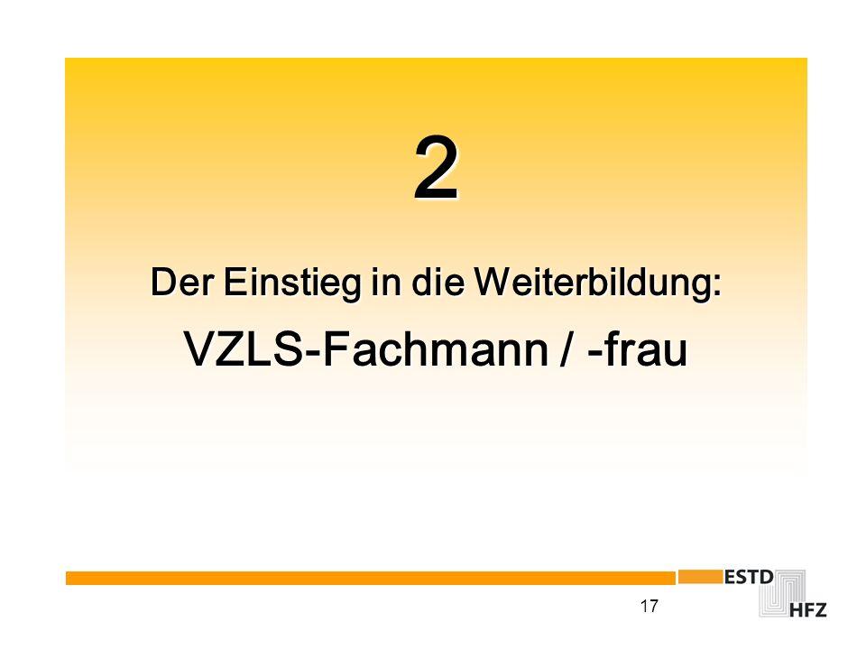 2 Der Einstieg in die Weiterbildung: VZLS-Fachmann / -frau